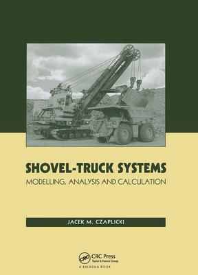 Shovel-Truck Systems: Modelling, Analysis and Calculation - Czaplicki, Jacek M