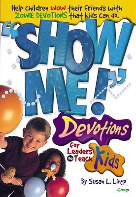 Show Me! Devotions for Leaders to Teach Kids - Lingo, Susan L