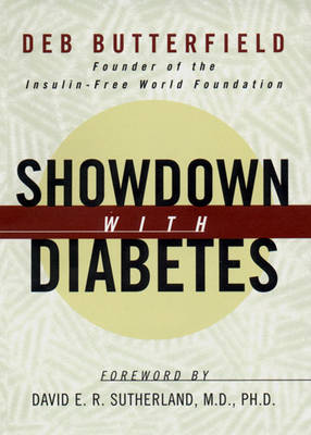 Showdown with Diabetes - Butterfield, Deb, and Sutherland, David E, M.D., Ph.D. (Foreword by)