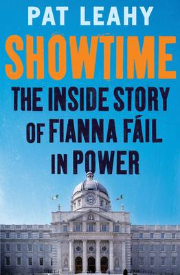 Showtime: The Inside Story of Fianna Faail in Power - Leahy, Pat