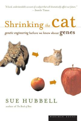 Shrinking the Cat: Genetic Engineering Before We Knew about Genes - Hubbell, Sue