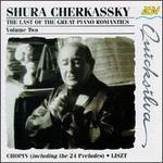 Shura Cherkassky: The Last Of The Great Piano Romantics, Volume 2