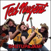 Shut Up & Jam! - Ted Nugent