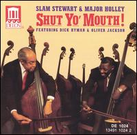 Shut Yo' Mouth! - Slam Stewart & Major Holley