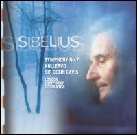 Sibelius: Symphony No. 7; Kullervo - Hillevi Martinpelto (soprano); Karl Magnus Fredriksson (baritone); London Symphony Chorus (choir, chorus);...