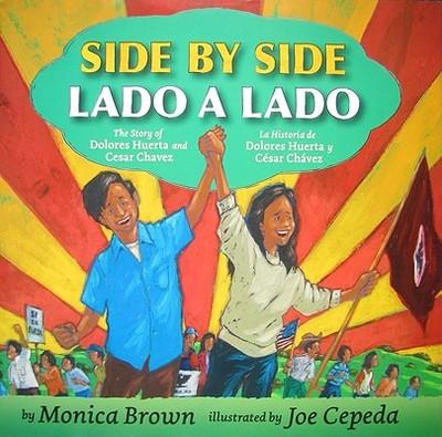 Side by Side/Lado a Lado: The Story of Dolores Huerta and Cesar Chavez/La Historia de Dolores Huerta Y Cesar Chavez (Bilingual Spanish-English) - Brown, Monica