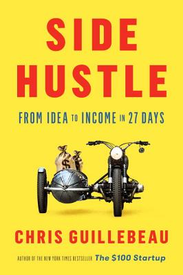 Side Hustle: From Idea to Income in 27 Days - Guillebeau, Chris