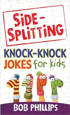 Side-Splitting Knock-Knock Jokes for Kids - Phillips, Bob