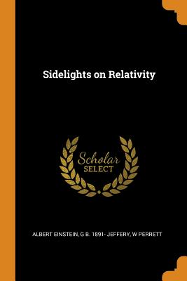 Sidelights on Relativity - Einstein, Albert, and Jeffery, G B, and Perrett, W