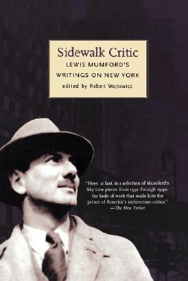 Sidewalk Critic: Lewis Mumford's Writings on New York - Wojtowicz, Robert (Editor), and Mumford, Lewis