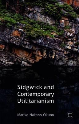 Sidgwick and Contemporary Utilitarianism - Nakano-Okuno, Mariko