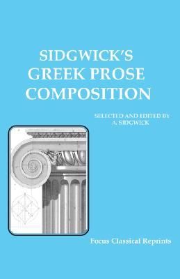 Sidgwick's Greek Prose Composition - Sidgwick, A (Editor)
