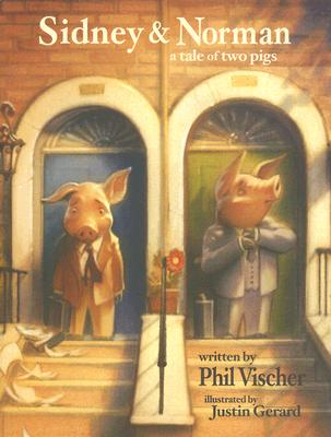 Sidney & Norman: A Tale of Two Pigs - Vischer, Phil