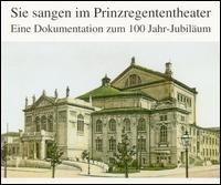 Sie sangen im Prinzregententheater: Eine Dokumentation zum 100 Jahr-Jubiläum - Annelies Kupper (vocals); August Seider (vocals); Benno Kusche (vocals); Berta Morena (vocals); Cacilie Reich (vocals);...