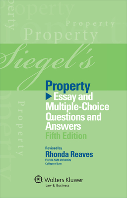 Siegel's Property: Essay and Multiple-Choice Questions and Answers - Siegel, and Siegel, Brian N, J.D., and Emanuel, Lazar