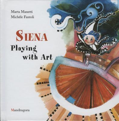 Siena: Playing with Art - Fantoli, Michele