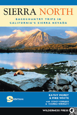Sierra North: Backcountry Trips in California's Sierra Nevada - Morey, Kathy, and White, Mike, and Corless, Stacey