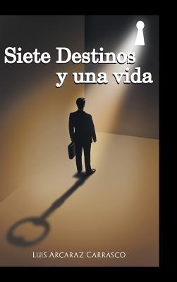 Siete Destinos y Una Vida - Luis Arcaraz Carrasco