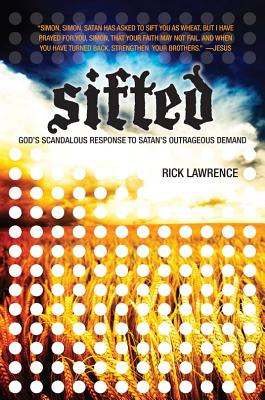 Sifted: God's Scandalous Response to Satan's Outrageous Demand - Lawrence, Rick