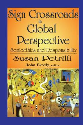 Sign Crossroads in Global Perspective: Semiotics and Responsibilities - Petrilli, Susan (Editor)