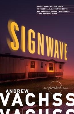 Signwave: An Aftershock Novel - Vachss, Andrew