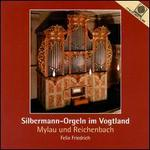 Silbermann-Orgeln im Vogtland (Mylau und Reichenbach)