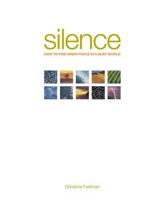 Silence: How to Find Inner Peace in a Busy World - Feldman, Christina