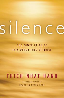 Silence: The Power of Quiet in a World Full of Noise - Hanh, Thich Nhat