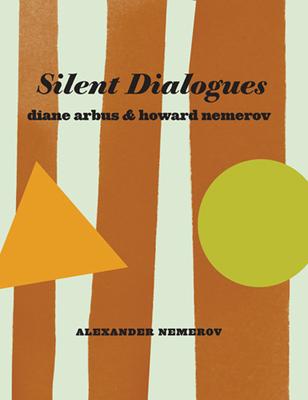Silent Dialogues: Diane Arbus & Howard Nemerov - Nemerov, Alexander, Mr., and Arbus, Diane (Photographer)