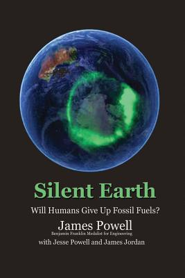 Silent Earth: Will Humans Give Up Fossil Fuels? - Powell, Dr James, and Powell, Dr Jesse, and Jordan, James