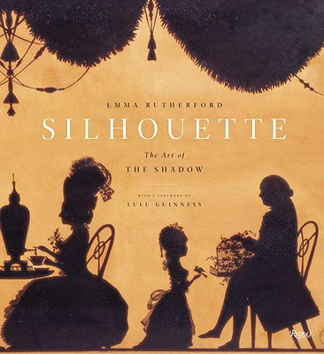 Silhouette: The Art of the Shadow - Rutherford, Emma, and Guinness, Lulu (Foreword by)