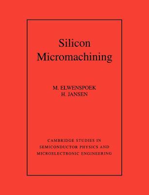 Silicon Micromachining - Elwenspoek, Miko