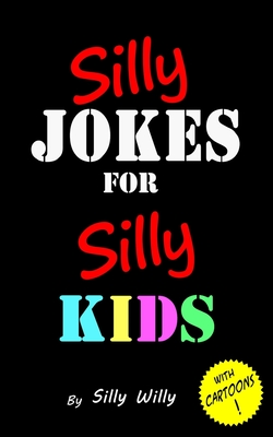 Silly Jokes for Silly Kids. Children's Joke Book Age 5-12 - Willy, Silly