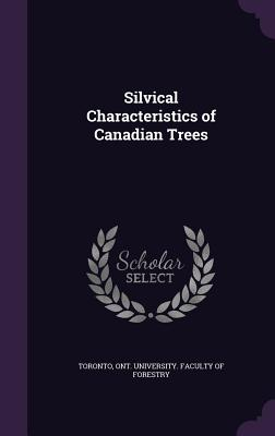 Silvical Characteristics of Canadian Trees - Toronto, Ont University Faculty of for (Creator)