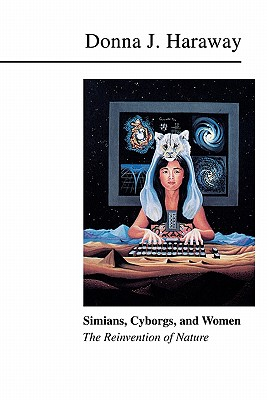 Simians, Cyborgs, and Women: The Reinvention of Nature - Haraway, Donna Jeanne