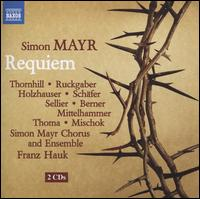 Simon Mayr: Requiem - Brigitte Thomas (alto); Katharina Ruckgaber (soprano); Ludwig Mittelhammer (bass); Markus Schafer (tenor);...