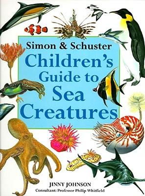 Simon & Schuster Children's Guide to Sea Creatures - Johnson, Jinny