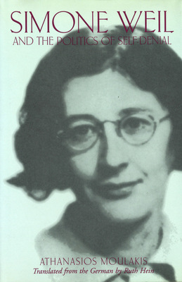 Simone Weil and the Politics of Self-Denial Simone Weil and the Politics of Self-Denial Simone Weil and the Politics of Self-Denial - Moulakis, Athanasios