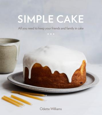 Simple Cake: All You Need to Keep Your Friends and Family in Cake [a Baking Book] - Williams, Odette