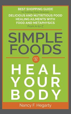Simple Foods: To Heal Your Body - Hegarty, Nancy