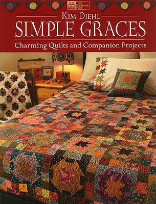 Simple Graces: Charming Quilts and Companion Projects - Diehl, Kim
