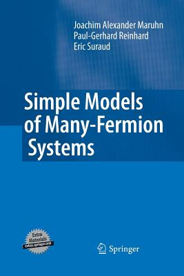 Simple Models of Many-Fermion Systems - Maruhn, Joachim Alexander, and Reinhard, Paul-Gerhard, and Suraud, Eric
