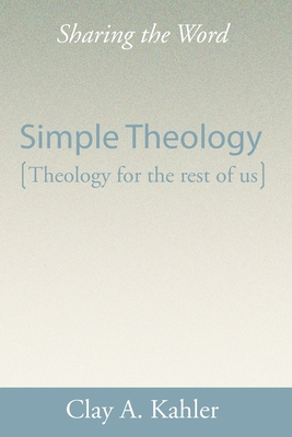Simple Theology: Theology for the Masses - Kahler, Clay A