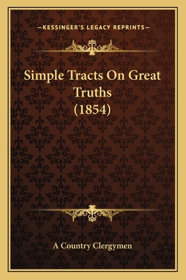 Simple Tracts on Great Truths (1854) - A Country Clergymen