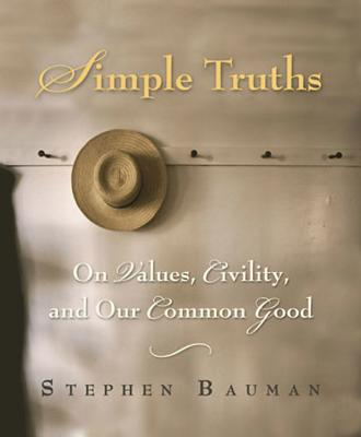 Simple Truths: On Values, Civility, and Our Common Good - Bauman, Stephen
