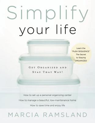 Simplify Your Life: Get Organized and Stay That Way - Ramsland, Marcia