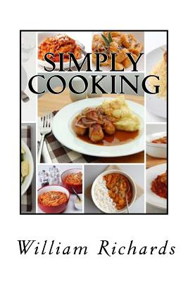 Simply Cooking: The Cook Book - Richards, William
