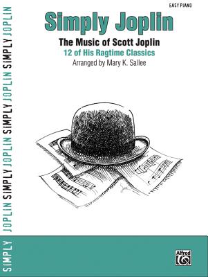 Simply Joplin: The Music of Scott Joplin -- 16 of His Ragtime Classics (Easy Piano) - Joplin, Scott (Composer)