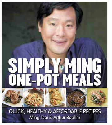 Simply Ming One-Pot Meals: Quick, Healthy & Affordable Recipes - Tsai, Ming, and Boehm, Arthur, and Achilleos, Antonis (Photographer)