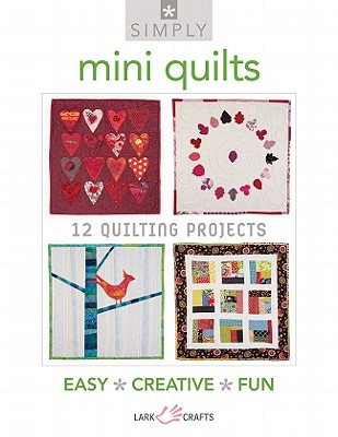 Simply Mini Quilts: 12 Quilting Projects - Lark Books